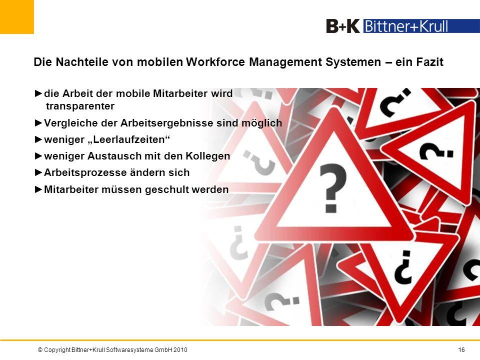© Copyright Bittner+Krull Softwaresysteme GmbH 201016 Die Nachteile von mobilen Workforce Management Systemen – ein Fazit die Arbeit der mobile Mitarb