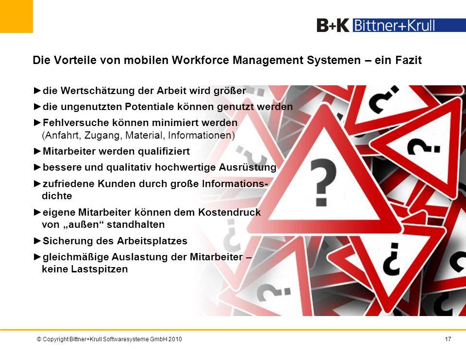 © Copyright Bittner+Krull Softwaresysteme GmbH 201017 Die Vorteile von mobilen Workforce Management Systemen – ein Fazit die Wertschätzung der Arbeit