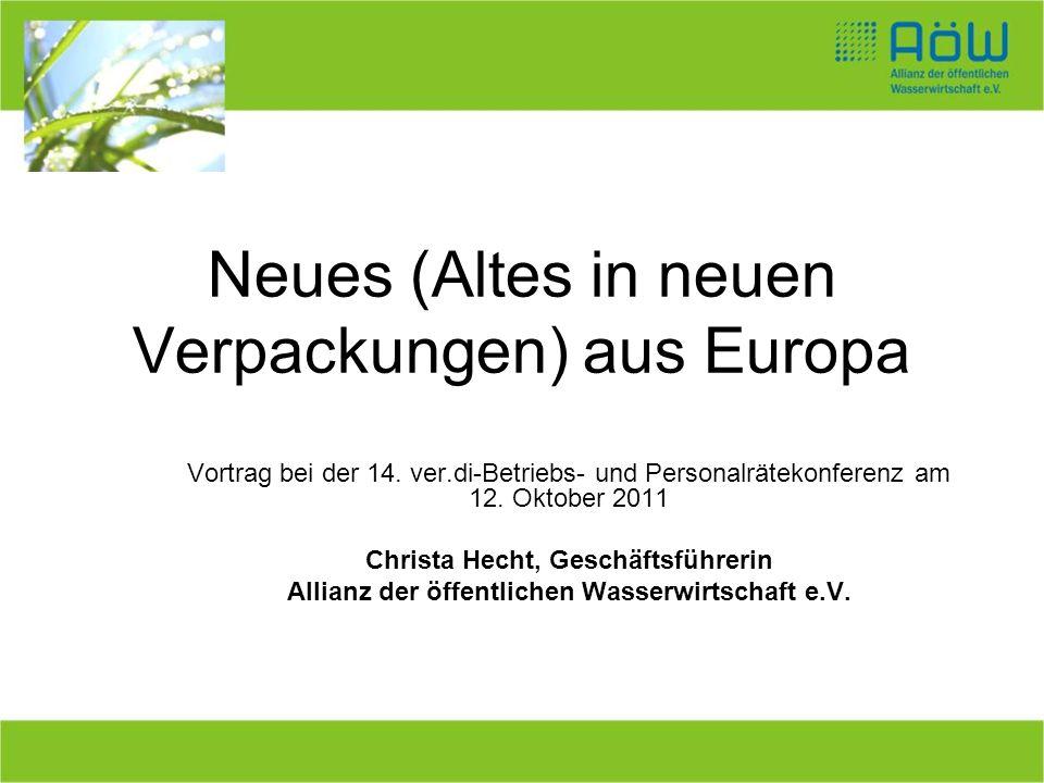 Neues (Altes in neuen Verpackungen) aus Europa Vortrag bei der 14. ver.di-Betriebs- und Personalrätekonferenz am 12. Oktober 2011 Christa Hecht, Gesch