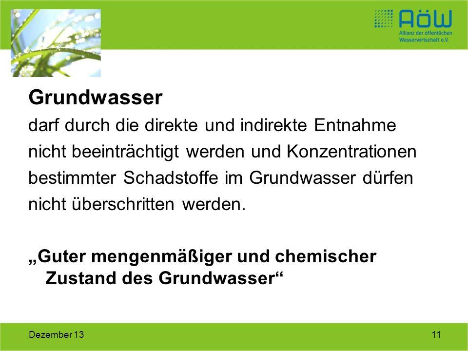 11Dezember 13 Grundwasser darf durch die direkte und indirekte Entnahme nicht beeinträchtigt werden und Konzentrationen bestimmter Schadstoffe im Grun