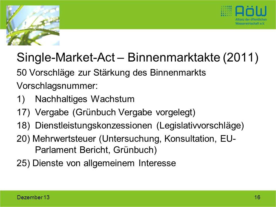 16Dezember 13 Single-Market-Act – Binnenmarktakte (2011) 50 Vorschläge zur Stärkung des Binnenmarkts Vorschlagsnummer: 1)Nachhaltiges Wachstum 17)Verg