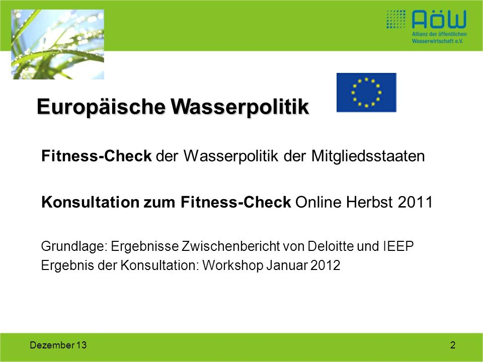 2Dezember 13 Fitness-Check der Wasserpolitik der Mitgliedsstaaten Konsultation zum Fitness-Check Online Herbst 2011 Grundlage: Ergebnisse Zwischenberi