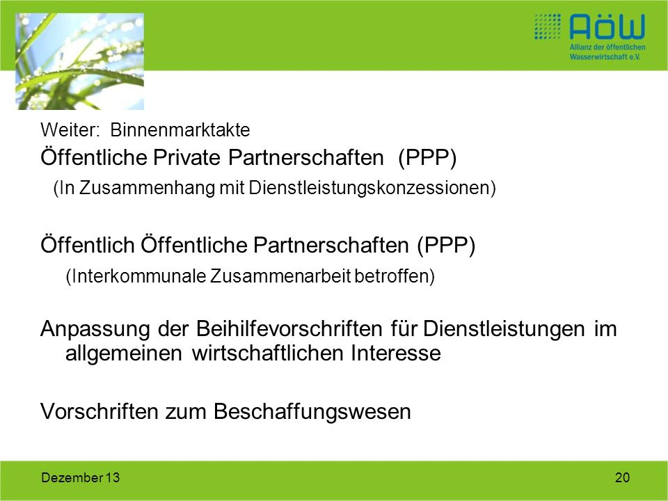 20Dezember 13 Weiter: Binnenmarktakte Öffentliche Private Partnerschaften (PPP) (In Zusammenhang mit Dienstleistungskonzessionen) Öffentlich Öffentlic