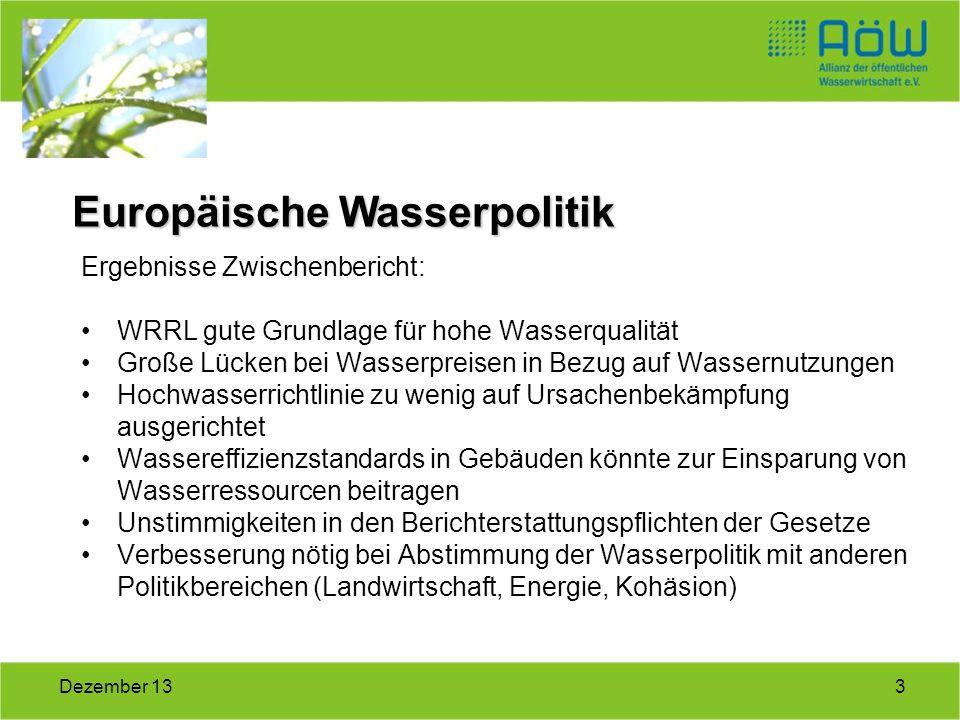 3Dezember 13 Ergebnisse Zwischenbericht: WRRL gute Grundlage für hohe Wasserqualität Große Lücken bei Wasserpreisen in Bezug auf Wassernutzungen Hochw