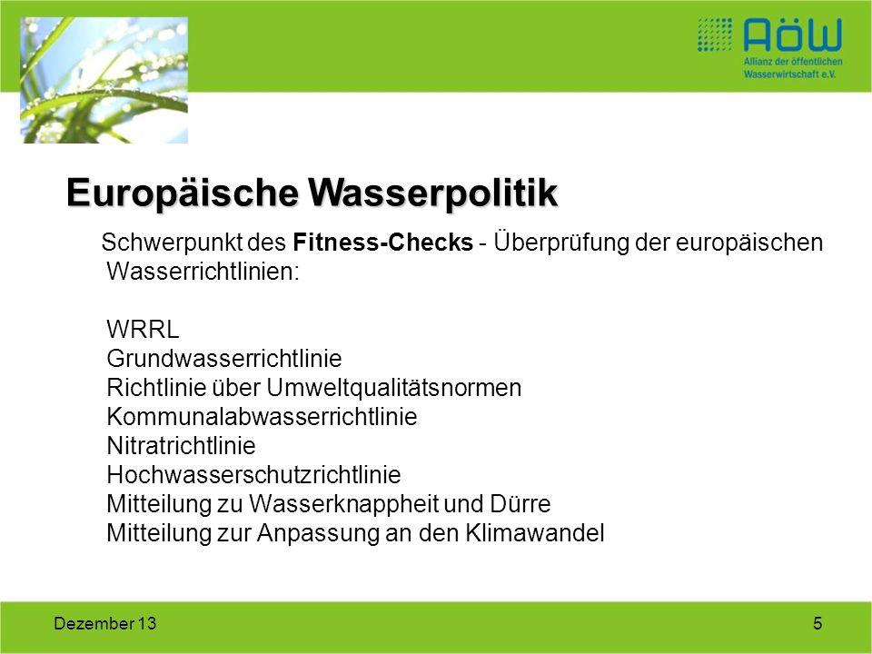 5Dezember 13 Schwerpunkt des Fitness-Checks - Überprüfung der europäischen Wasserrichtlinien: WRRL Grundwasserrichtlinie Richtlinie über Umweltqualitä