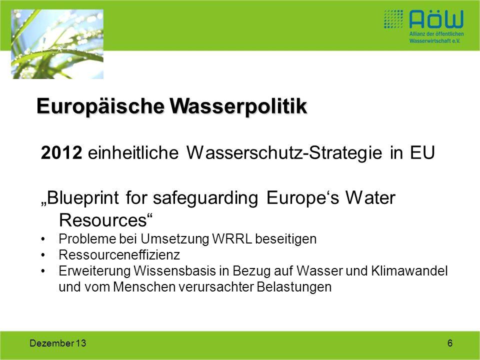 6Dezember 13 2012 einheitliche Wasserschutz-Strategie in EU Blueprint for safeguarding Europes Water Resources Probleme bei Umsetzung WRRL beseitigen