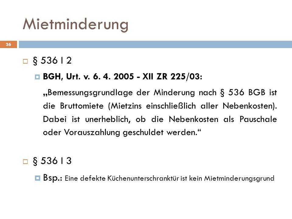 Mietminderung § 536 I 2 BGH, Urt. v. 6. 4. 2005 - XII ZR 225/03: Bemessungsgrundlage der Minderung nach § 536 BGB ist die Bruttomiete (Mietzins einsch
