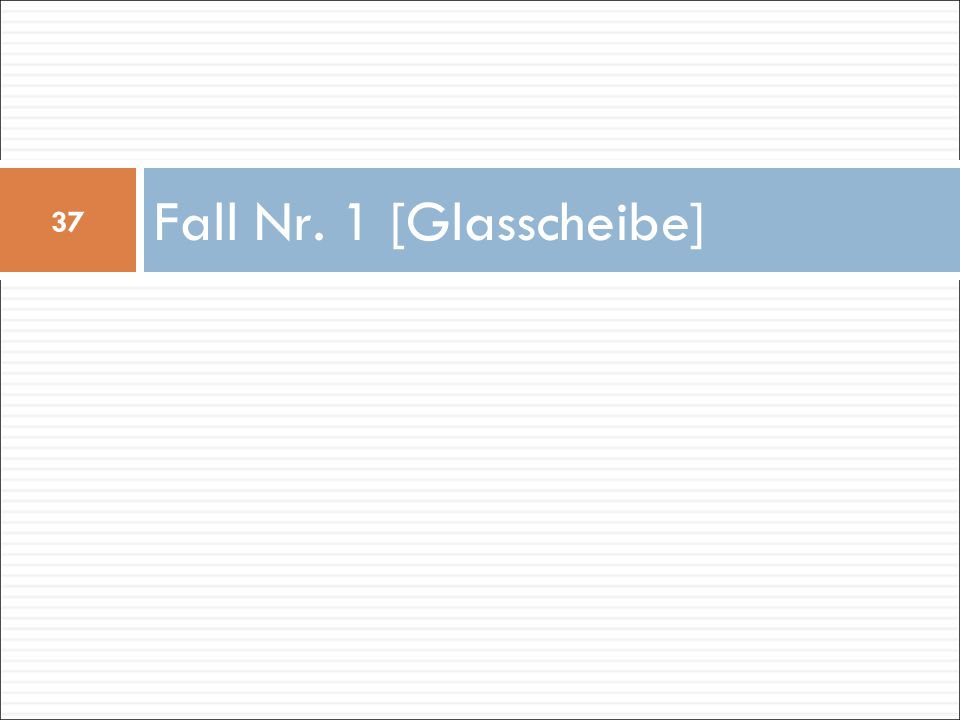 Fall Nr. 1 [Glasscheibe] 37