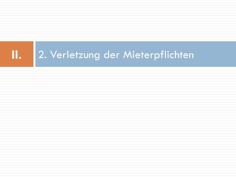 2. Verletzung der Mieterpflichten II.