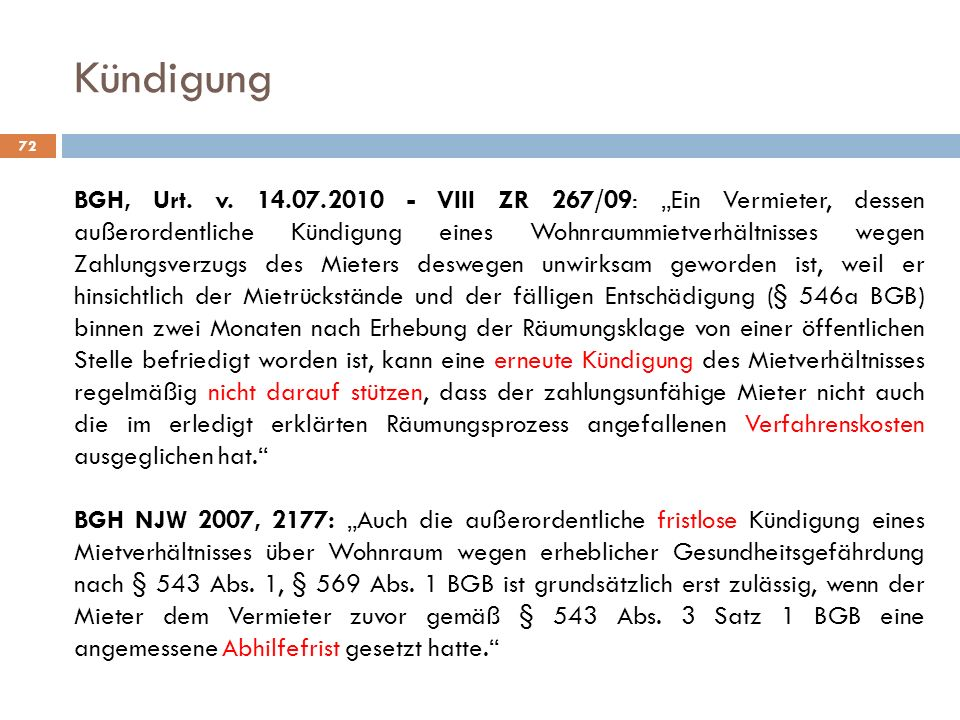 Kündigung 72 BGH, Urt. v. 14.07.2010 - VIII ZR 267/09: Ein Vermieter, dessen außerordentliche Kündigung eines Wohnraummietverhältnisses wegen Zahlungs