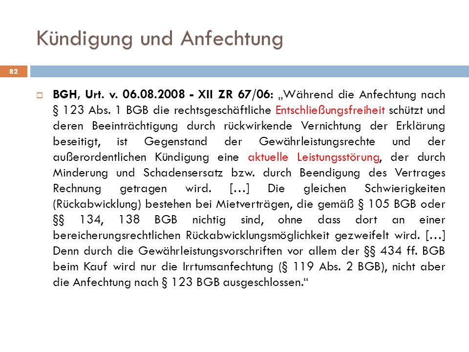 Kündigung und Anfechtung BGH, Urt. v. 06.08.2008 - XII ZR 67/06: Während die Anfechtung nach § 123 Abs. 1 BGB die rechtsgeschäftliche Entschließungsfr