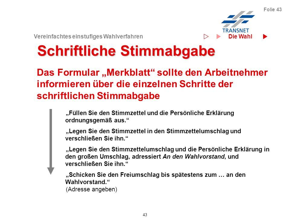 Vereinfachtes einstufiges Wahlverfahren 43 Folie 43 Schriftliche Stimmabgabe Das Formular Merkblatt sollte den Arbeitnehmer informieren über die einze