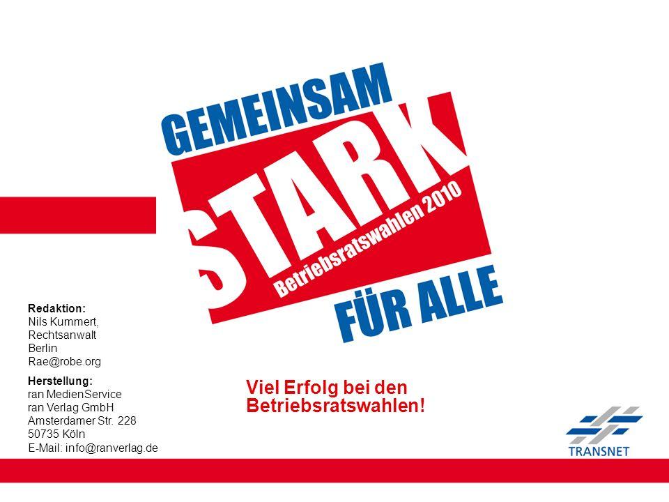 Viel Erfolg bei den Betriebsratswahlen! Herstellung: ran MedienService ran Verlag GmbH Amsterdamer Str. 228 50735 Köln E-Mail: info@ranverlag.de Redak