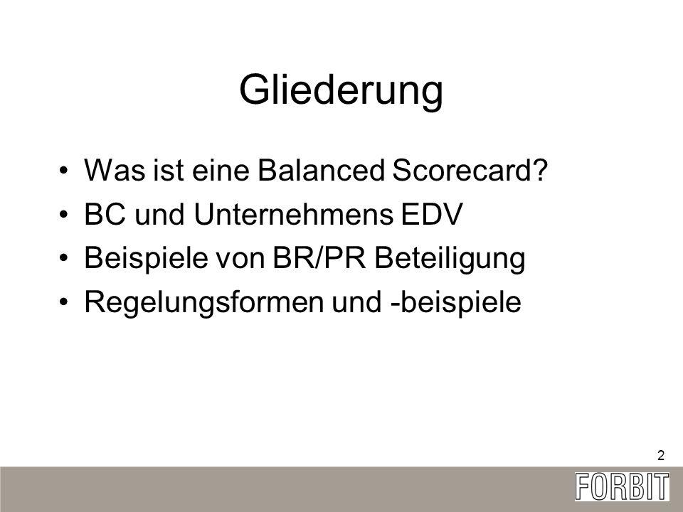 2 Gliederung Was ist eine Balanced Scorecard? BC und Unternehmens EDV Beispiele von BR/PR Beteiligung Regelungsformen und -beispiele
