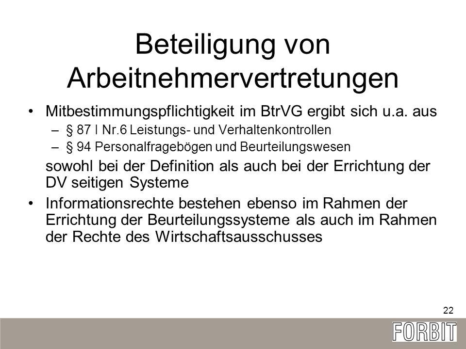 22 Beteiligung von Arbeitnehmervertretungen Mitbestimmungspflichtigkeit im BtrVG ergibt sich u.a. aus –§ 87 I Nr.6 Leistungs- und Verhaltenkontrollen