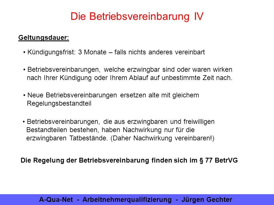 A-Qua-Net - Arbeitnehmerqualifizierung - Jürgen Gechter Die Betriebsvereinbarung IV Geltungsdauer: Kündigungsfrist: 3 Monate – falls nichts anderes ve