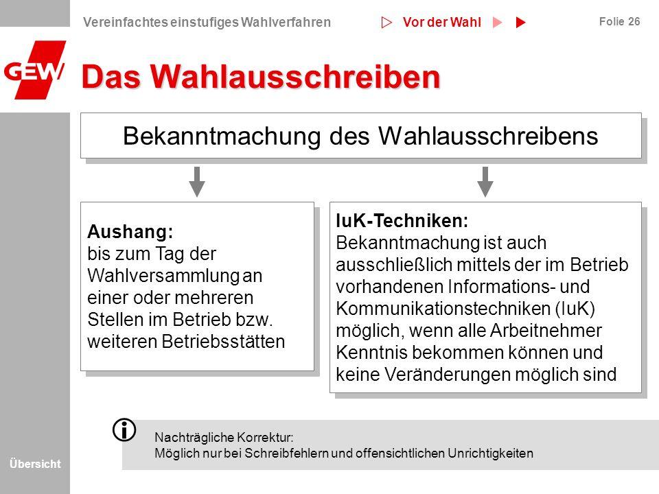Übersicht Folie 26 Das Wahlausschreiben Aushang: bis zum Tag der Wahlversammlung an einer oder mehreren Stellen im Betrieb bzw. weiteren Betriebsstätt