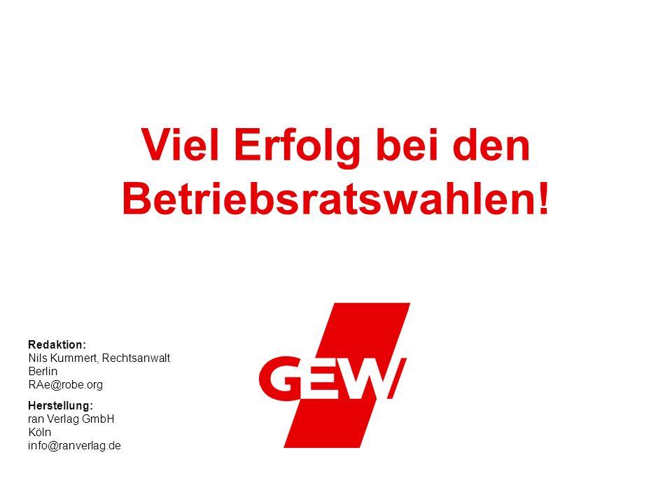 Viel Erfolg bei den Betriebsratswahlen! Herstellung: ran Verlag GmbH Köln info@ranverlag.de Redaktion: Nils Kummert, Rechtsanwalt Berlin RAe@robe.org