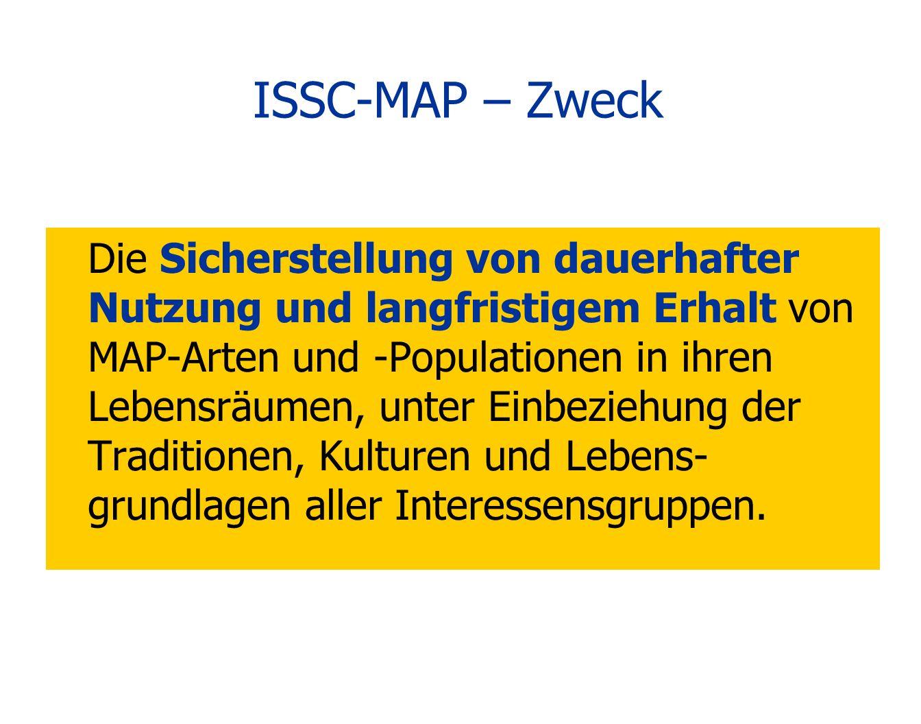 ISSC-MAP – Zweck Die Sicherstellung von dauerhafter Nutzung und langfristigem Erhalt von MAP-Arten und -Populationen in ihren Lebensräumen, unter Einb