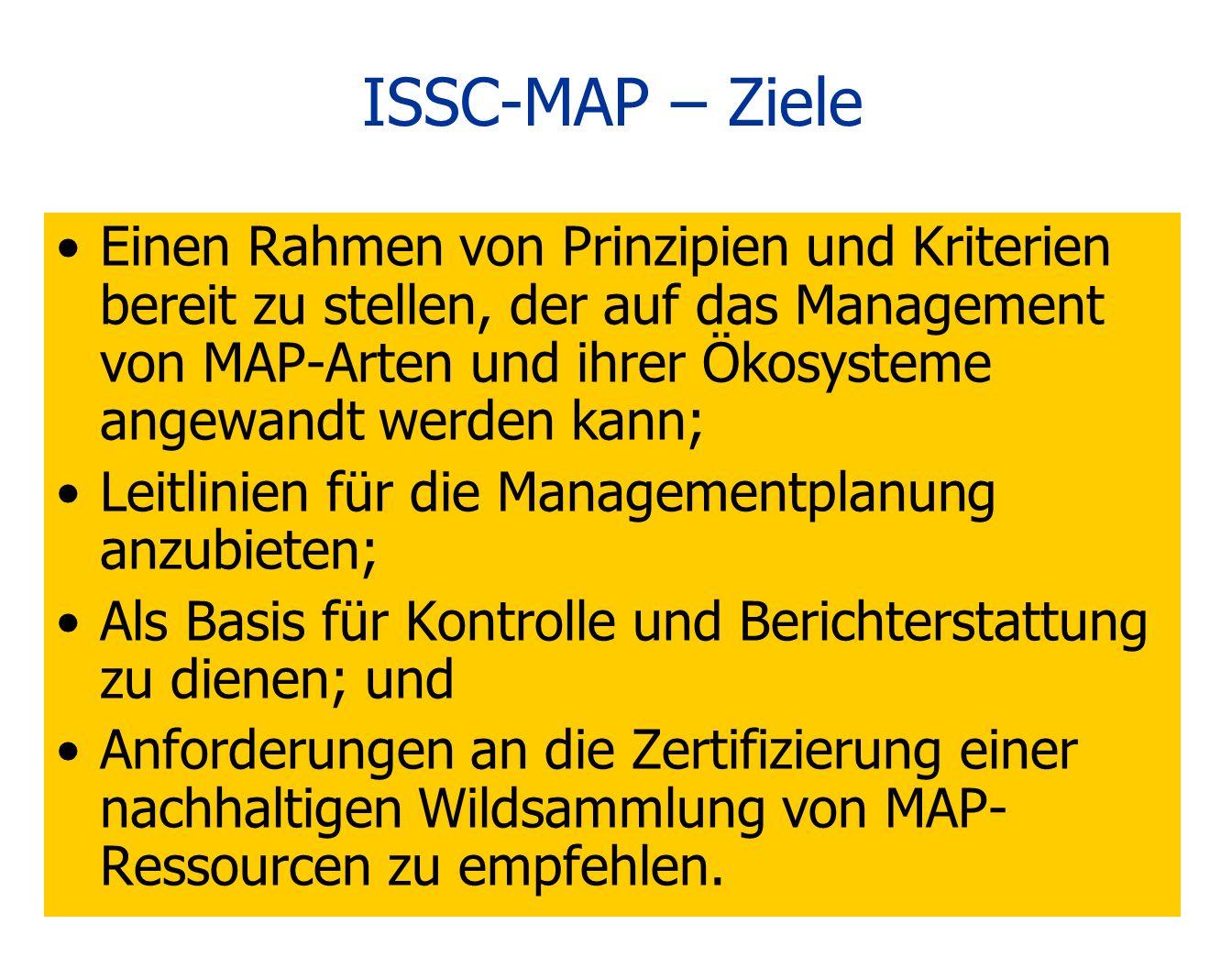 ISSC-MAP – Ziele Einen Rahmen von Prinzipien und Kriterien bereit zu stellen, der auf das Management von MAP-Arten und ihrer Ökosysteme angewandt werd