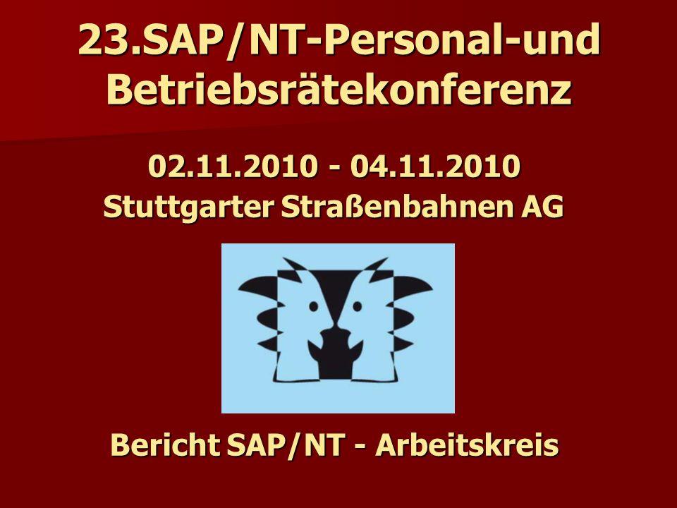23.SAP/NT-Personal-und Betriebsrätekonferenz 02.11.2010 - 04.11.2010 Stuttgarter Straßenbahnen AG Bericht SAP/NT - Arbeitskreis