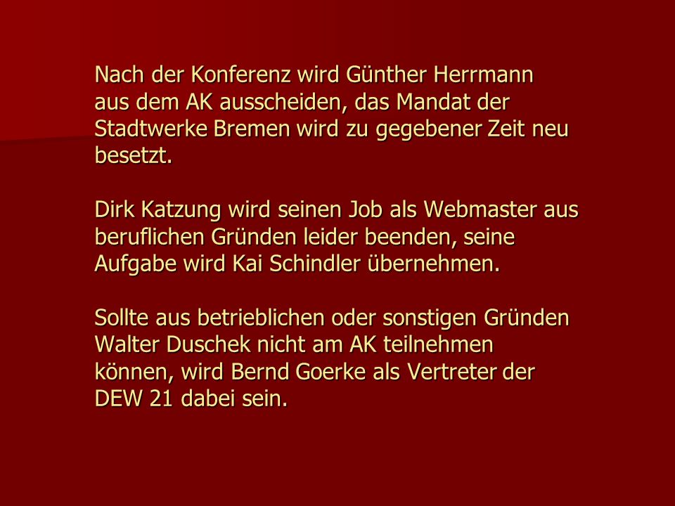 Nach der Konferenz wird Günther Herrmann aus dem AK ausscheiden, das Mandat der Stadtwerke Bremen wird zu gegebener Zeit neu besetzt. Dirk Katzung wir