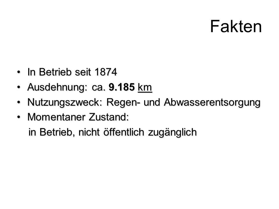 Fakten In Betrieb seit 1874In Betrieb seit 1874 Ausdehnung: ca. 9.185 kmAusdehnung: ca. 9.185 km Nutzungszweck: Regen- und AbwasserentsorgungNutzungsz