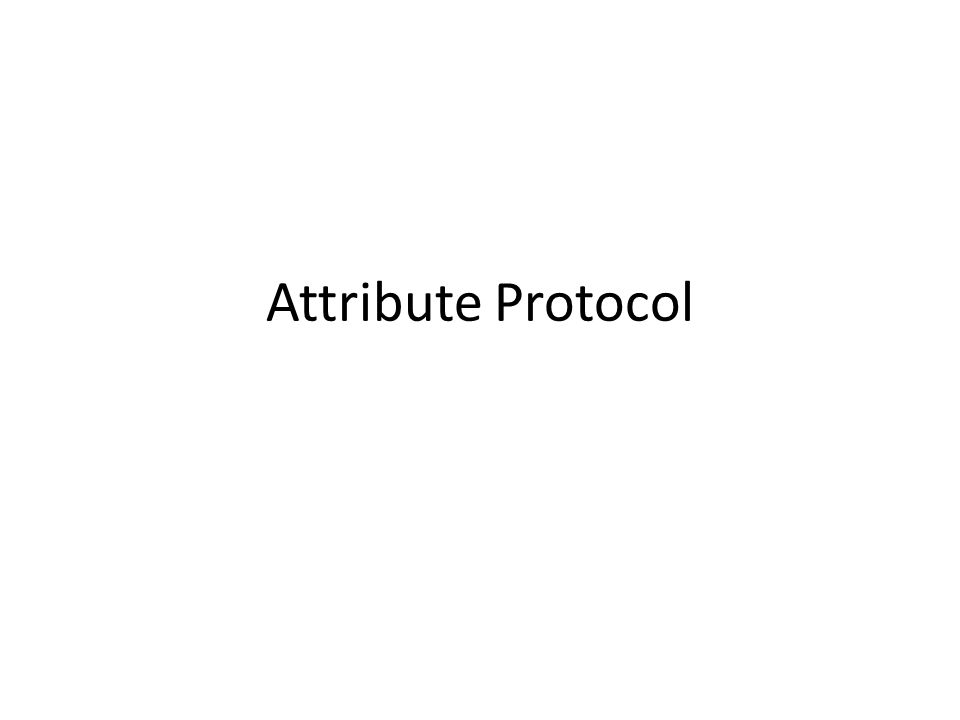 Physical Layer Link Layer Host Controller Interface L2CAP Attribute Protocol Attribute Profile PUIDRemote ControlProximityBatteryThermostatHeart Rate …
