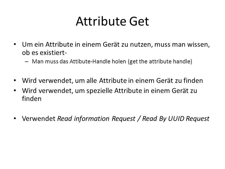 Attribute Get Um ein Attribute in einem Gerät zu nutzen, muss man wissen, ob es existiert- – Man muss das Attibute-Handle holen (get the attribute han