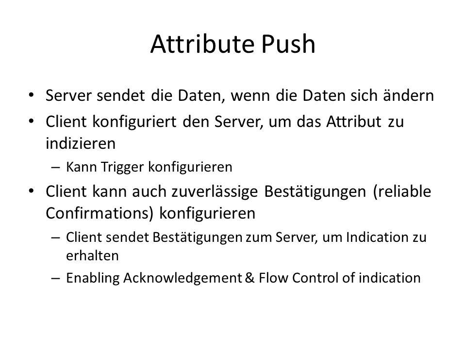 Attribute Push Server sendet die Daten, wenn die Daten sich ändern Client konfiguriert den Server, um das Attribut zu indizieren – Kann Trigger konfig