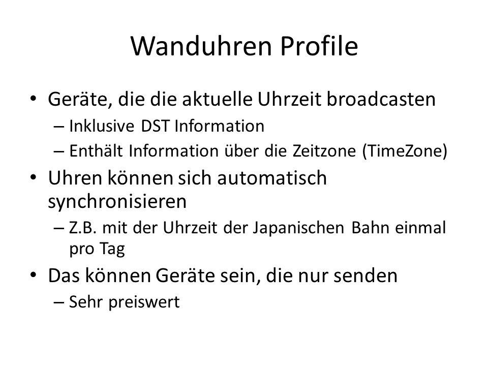 Wanduhren Profile Geräte, die die aktuelle Uhrzeit broadcasten – Inklusive DST Information – Enthält Information über die Zeitzone (TimeZone) Uhren können sich automatisch synchronisieren – Z.B.