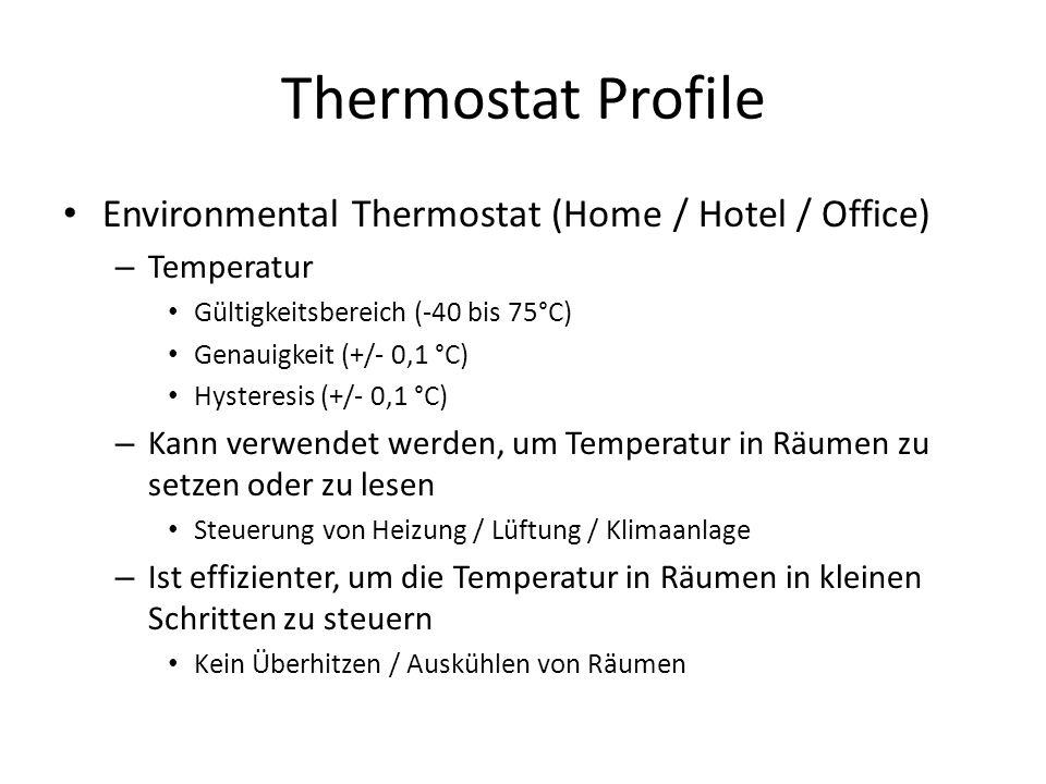 Environmental Thermostat (Home / Hotel / Office) – Temperatur Gültigkeitsbereich (-40 bis 75°C) Genauigkeit (+/- 0,1 °C) Hysteresis (+/- 0,1 °C) – Kann verwendet werden, um Temperatur in Räumen zu setzen oder zu lesen Steuerung von Heizung / Lüftung / Klimaanlage – Ist effizienter, um die Temperatur in Räumen in kleinen Schritten zu steuern Kein Überhitzen / Auskühlen von Räumen
