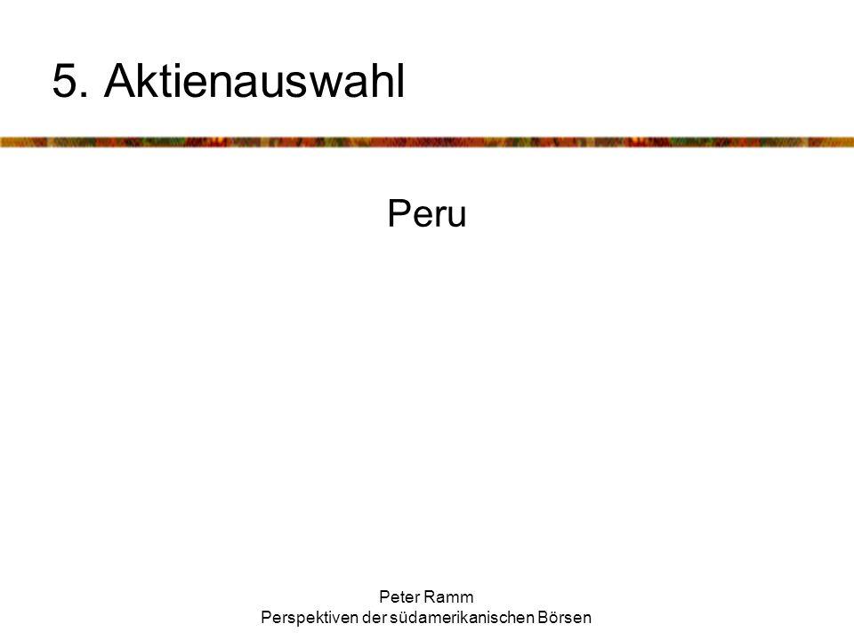 Peter Ramm Perspektiven der südamerikanischen Börsen 5. Aktienauswahl Peru
