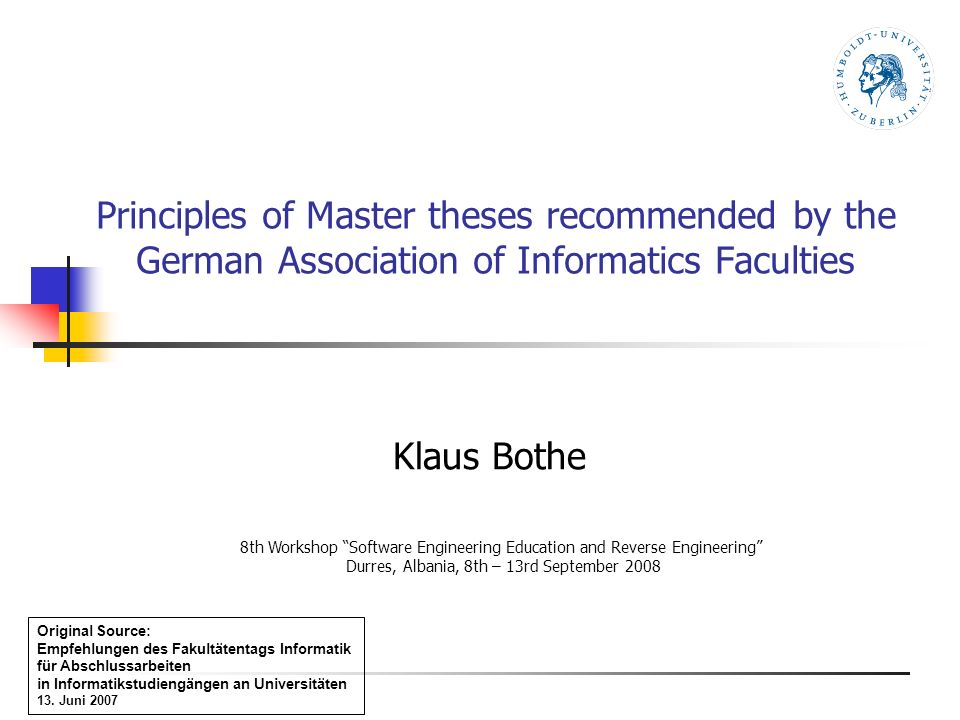 Principles of Master theses recommended by the German Association of Informatics Faculties Klaus Bothe 8th Workshop Software Engineering Education and