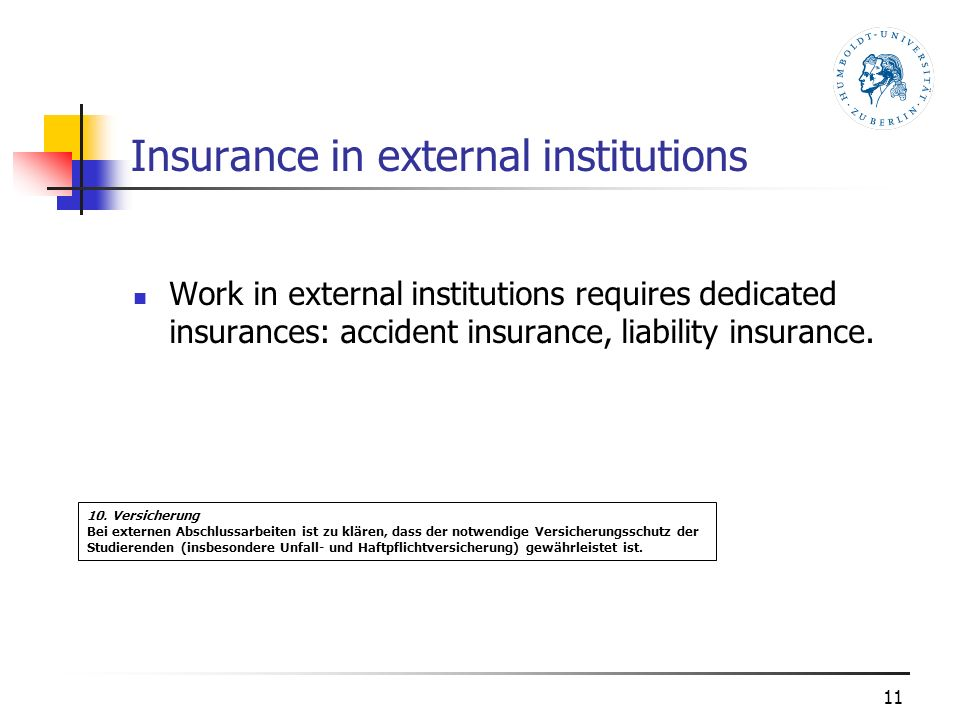 Insurance in external institutions Work in external institutions requires dedicated insurances: accident insurance, liability insurance.