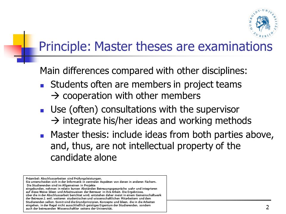 Principle: Master theses are examinations Main differences compared with other disciplines: Students often are members in project teams cooperation wi