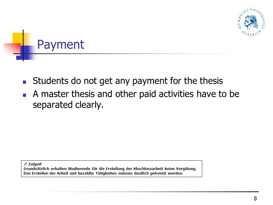 Payment Students do not get any payment for the thesis A master thesis and other paid activities have to be separated clearly.