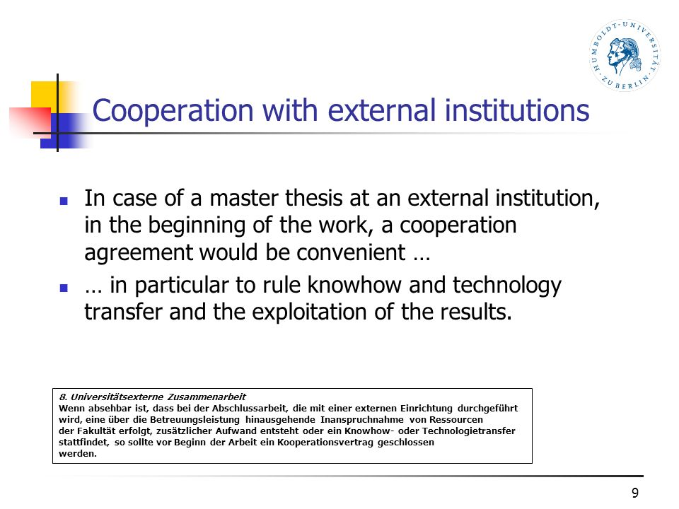 Cooperation with external institutions In case of a master thesis at an external institution, in the beginning of the work, a cooperation agreement wo