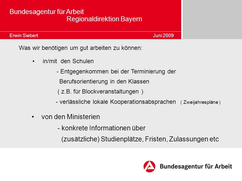 Bundesagentur für Arbeit Regionaldirektion Bayern Erwin Siebert Juni 2009 in/mit den Schulen - Entgegenkommen bei der Terminierung der Berufsorientier