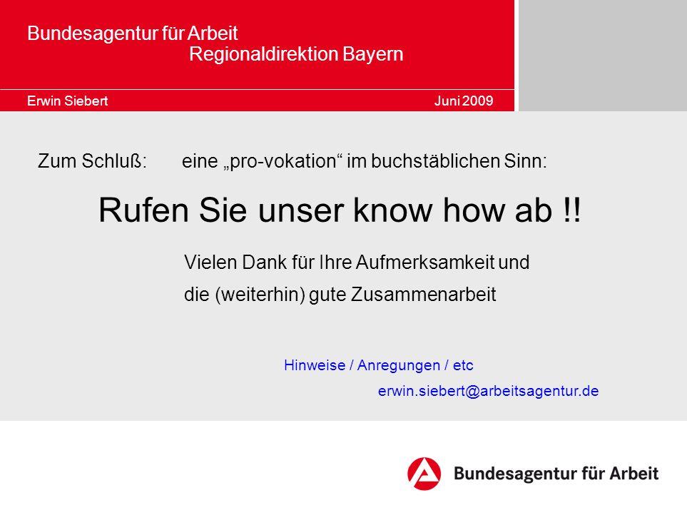 Bundesagentur für Arbeit Regionaldirektion Bayern Erwin Siebert Juni 2009 Vielen Dank für Ihre Aufmerksamkeit und die (weiterhin) gute Zusammenarbeit