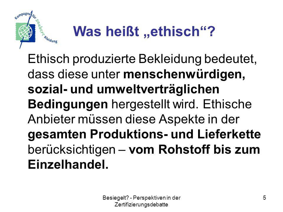 Besiegelt? - Perspektiven in der Zertifizierungsdebatte 5 Ethisch produzierte Bekleidung bedeutet, dass diese unter menschenwürdigen, sozial- und umwe