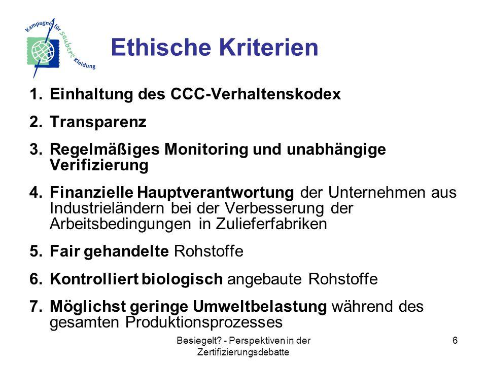Besiegelt? - Perspektiven in der Zertifizierungsdebatte 6 1.Einhaltung des CCC-Verhaltenskodex 2.Transparenz 3.Regelmäßiges Monitoring und unabhängige