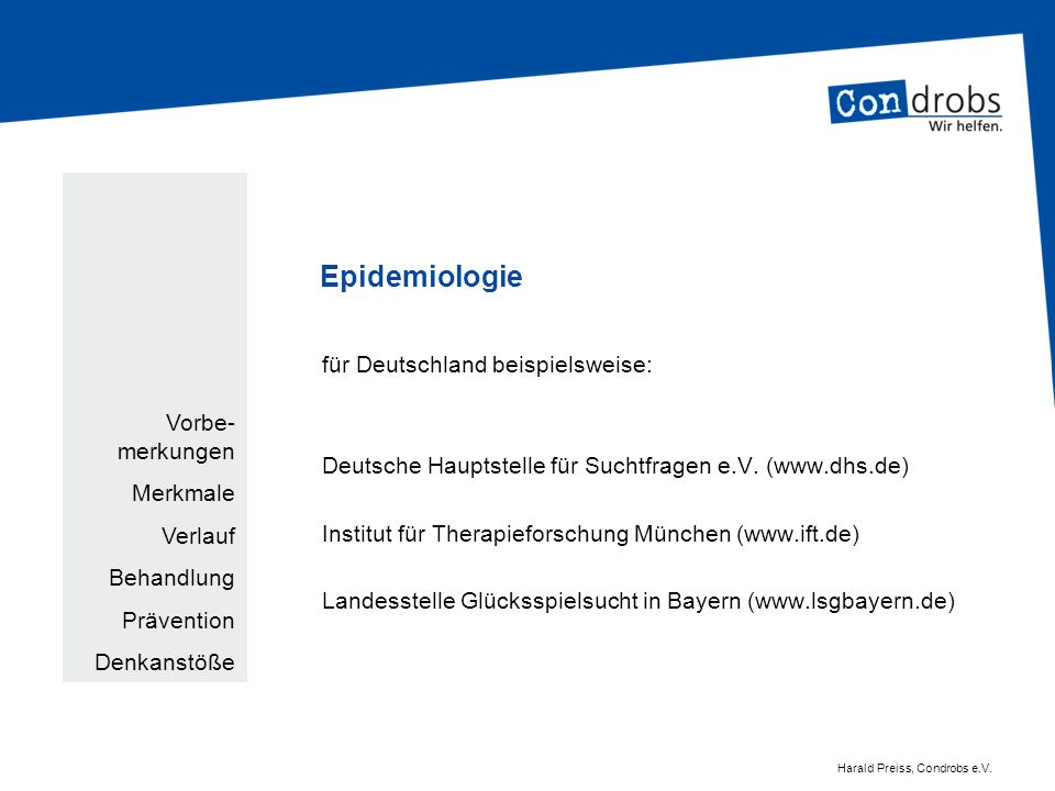 Epidemiologie für Deutschland beispielsweise: Deutsche Hauptstelle für Suchtfragen e.V. (www.dhs.de) Institut für Therapieforschung München (www.ift.d