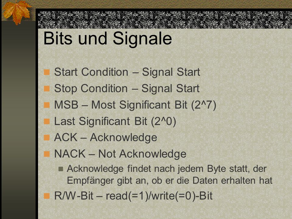 Protokoll Die ersten 4 Bit der Adresse sind vom Bausteintypen abhängig Die 3 darauffolgenden Bits sind frei wählbar Das letzte Bit ist das R/W-Bit Dann kommen die Daten
