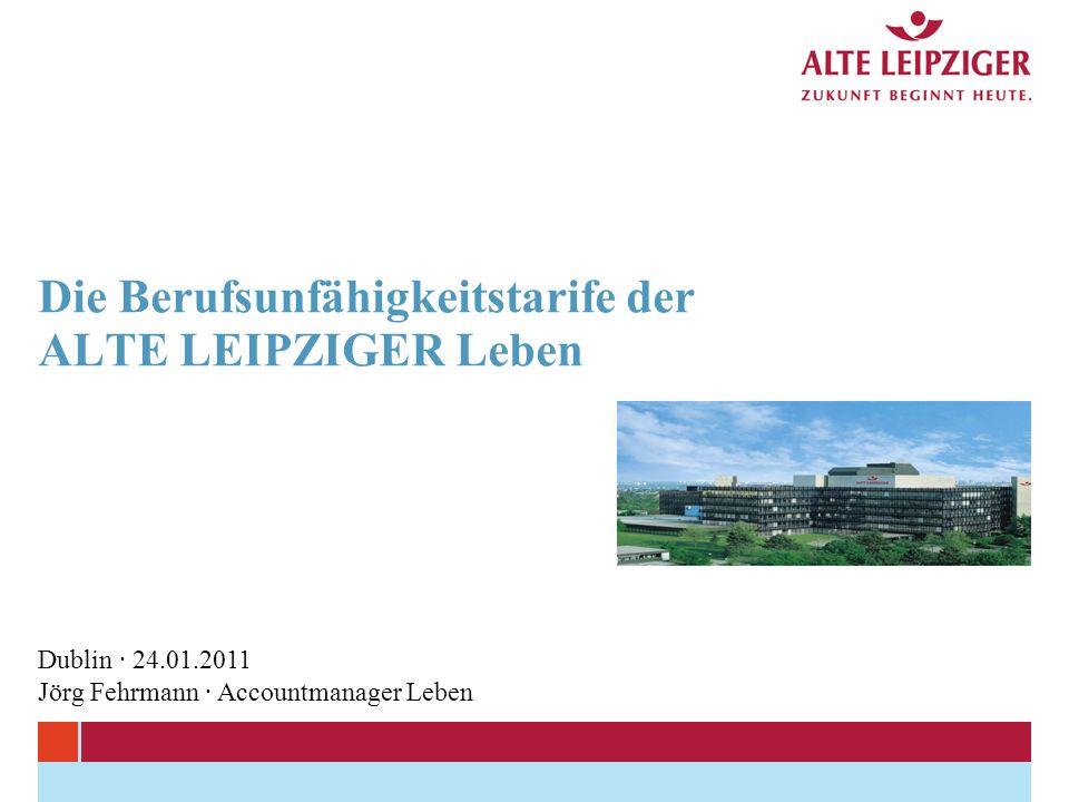 Die Berufsunfähigkeitstarife der ALTE LEIPZIGER Leben Dublin · 24.01.2011 Jörg Fehrmann · Accountmanager Leben