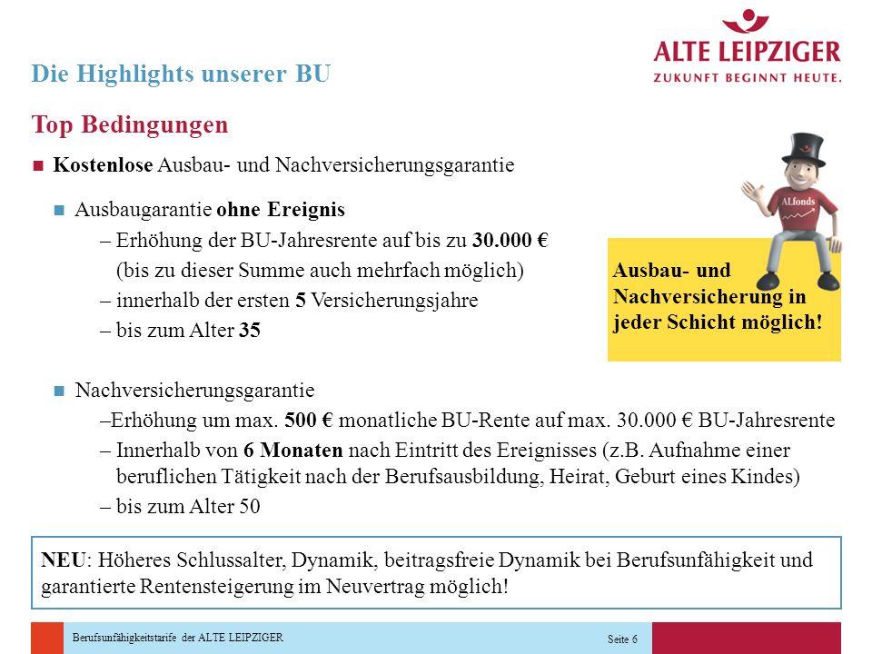 Berufsunfähigkeitstarife der ALTE LEIPZIGER Seite 6 Die Highlights unserer BU Top Bedingungen Kostenlose Ausbau- und Nachversicherungsgarantie Ausbaug