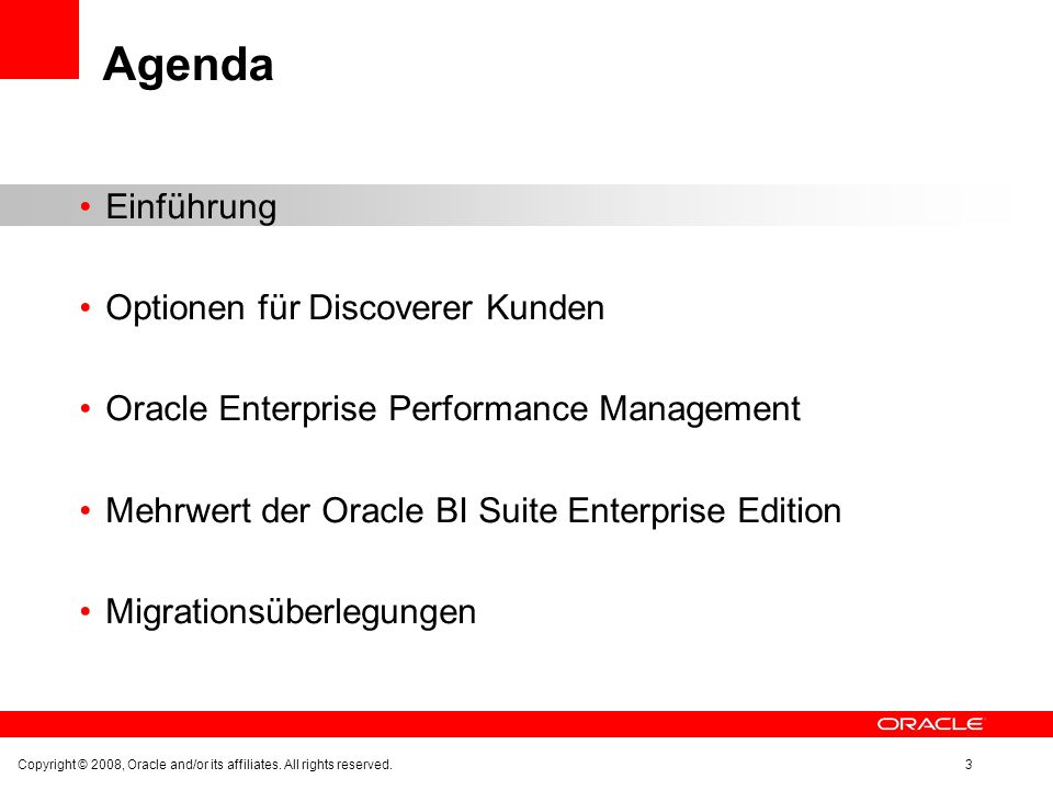 Einführung Optionen für Discoverer Kunden Oracle Enterprise Performance Management Mehrwert der Oracle BI Suite Enterprise Edition Migrationsüberlegungen Copyright © 2008, Oracle and/or its affiliates.