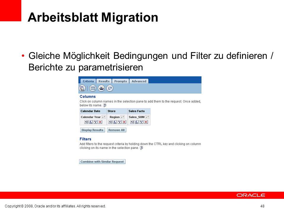 Arbeitsblatt Migration Gleiche Möglichkeit Bedingungen und Filter zu definieren / Berichte zu parametrisieren Copyright © 2008, Oracle and/or its affi