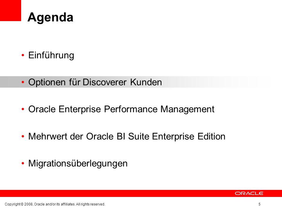 Einführung Optionen für Discoverer Kunden Oracle Enterprise Performance Management Mehrwert der Oracle BI Suite Enterprise Edition Migrationsüberlegungen Copyright © 2008, Oracle and/or its affiliates.