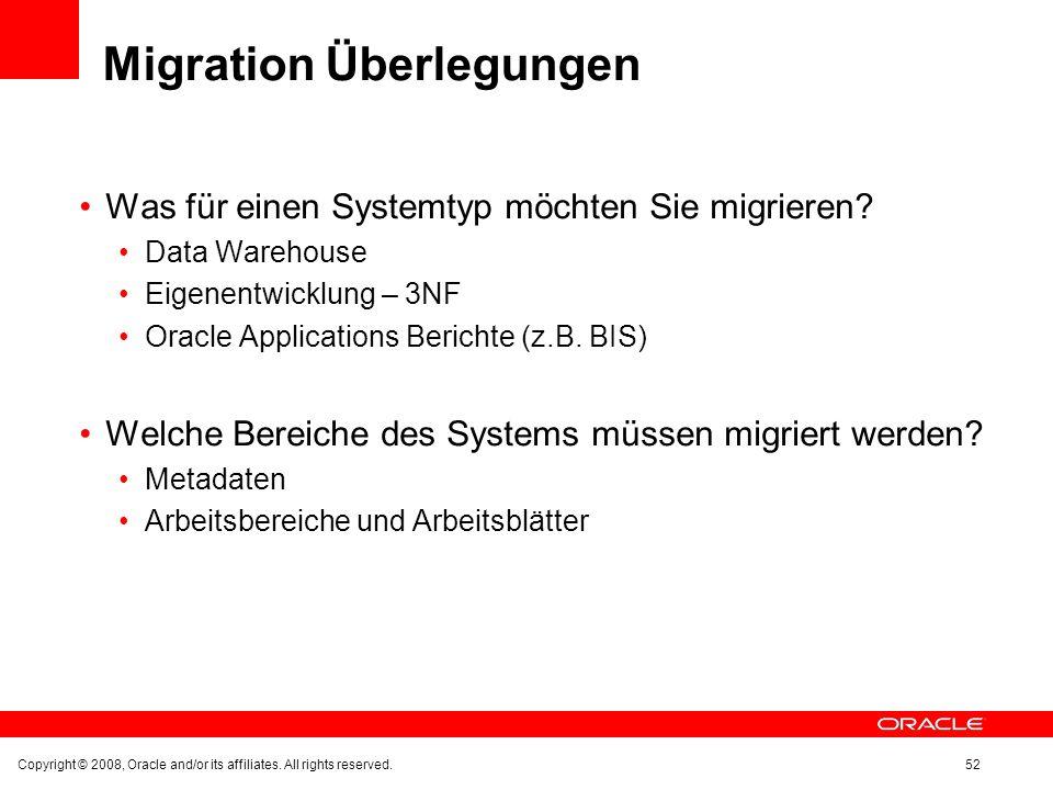 Migration Überlegungen Was für einen Systemtyp möchten Sie migrieren? Data Warehouse Eigenentwicklung – 3NF Oracle Applications Berichte (z.B. BIS) We